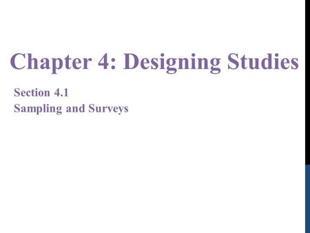 Chapter 4: Designing Studies Section 4.1 Sampling and Surveys.