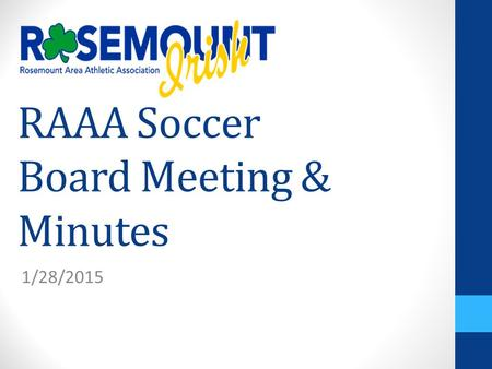 RAAA Soccer Board Meeting & Minutes 1/28/2015. Minutes – Part 1 Introductions 2015 Soccer Fields (Slide 6 for details) We reviewed the field allocations.