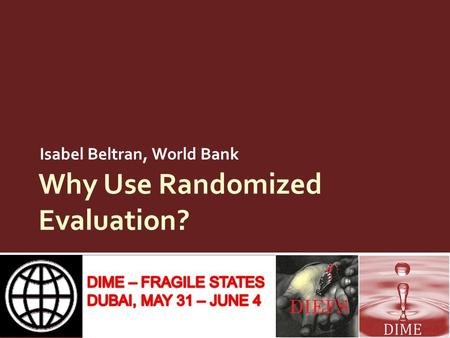 Why Use Randomized Evaluation? Isabel Beltran, World Bank.