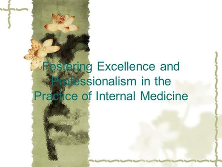 Fostering Excellence and Professionalism in the Practice of Internal Medicine.