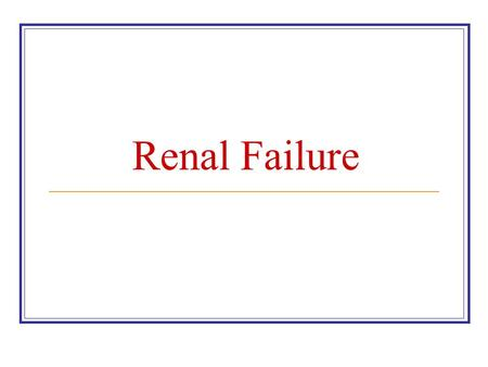 Renal Failure. Assessment of Renal Function Glomerular Filtration Rate (GFR) = the volume of water filtered from the plasma per unit of time. Gives a.