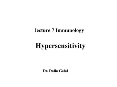 Lecture 7 Immunology Hypersensitivity Dr. Dalia Galal.