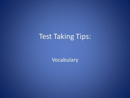 Test Taking Tips: Vocabulary. Tip 1: Look for other words in the passage that have a meaning similar to the unknown word. The passage often will give.
