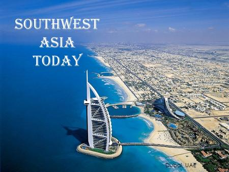 Southwest Asia Today Dubai, UAE.