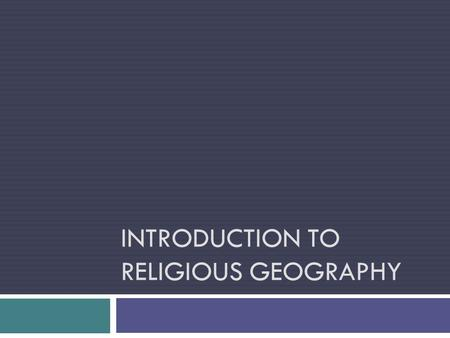 INTRODUCTION TO RELIGIOUS GEOGRAPHY. How can we classify religions?
