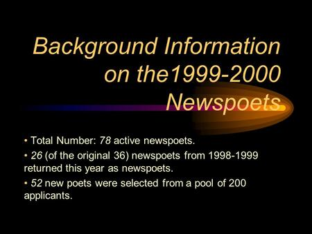 Background Information on the1999-2000 Newspoets Total Number: 78 active newspoets. 26 (of the original 36) newspoets from 1998-1999 returned this year.