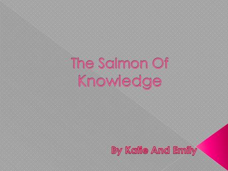 The salmon of knowledge is a story about a young boy called Fionn. He wanted to join the Fionna.