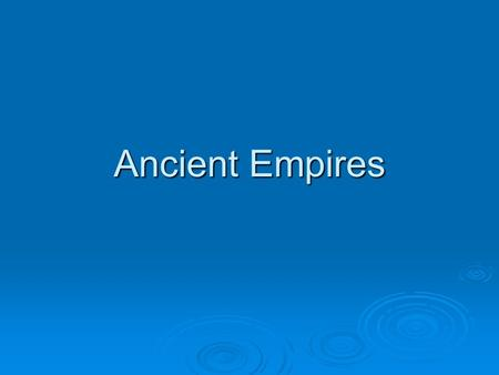 Ancient Empires. Mesopotamia Empires (2.4)  Main Ideas: The Hittites and Egyptians were eventually overshadowed by the rise of the Assyrian and Persian.