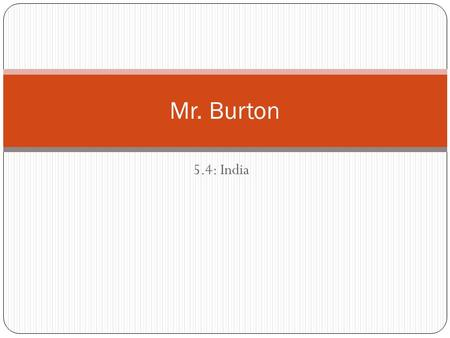 "5.4: India Mr. Burton. ""Ideas"" The Big Idea The Mauryas and the Guptas built great empires in India. Main Ideas The Mauryan Empire unified most of India."