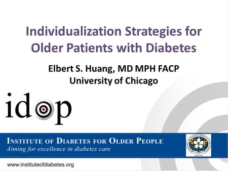 Individualization Strategies for Older Patients with Diabetes Elbert S. Huang, MD MPH FACP University of Chicago.
