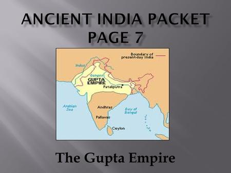 The Gupta Empire.  1. Why is the time of the Gupta Empire called the Golden Age of India?