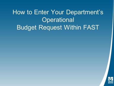 How to Enter Your Department's Operational Budget Request Within FAST.