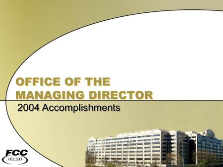 OFFICE OF THE MANAGING DIRECTOR 2004 Accomplishments.
