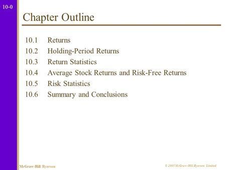 10-0 McGraw-Hill Ryerson © 2005 McGraw–Hill Ryerson Limited Chapter Outline 10.1Returns 10.2Holding-Period Returns 10.3Return Statistics 10.4Average Stock.