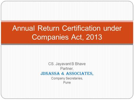 CS. Jayavant B Bhave Partner, JDNASSA & ASSOCIATES, Company Secretaries, Pune Annual Return Certification under Companies Act, 2013.