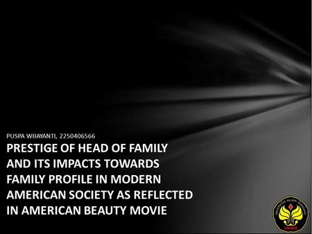 PUSPA WIJAYANTI, 2250406566 PRESTIGE OF HEAD OF FAMILY AND ITS IMPACTS TOWARDS FAMILY PROFILE IN MODERN AMERICAN SOCIETY AS REFLECTED IN AMERICAN BEAUTY.
