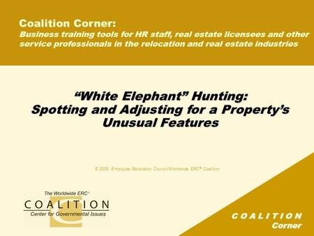 "C O A L I T I O N Corner ""White Elephant"" Hunting: Spotting and Adjusting for a Property's Unusual Features Coalition Corner: Business training tools for."