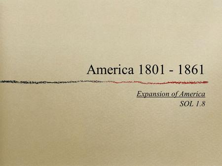 Expansion of America SOL 1.8 America 1801 - 1861.