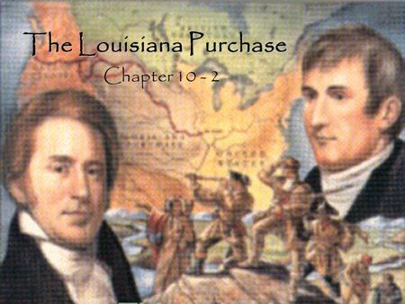 The Louisiana Purchase Chapter 10 - 2. The United States in 1803.