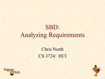 SBD: Analyzing Requirements Chris North CS 3724: HCI.