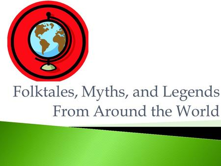 Folktales, Myths, and Legends From Around the World.