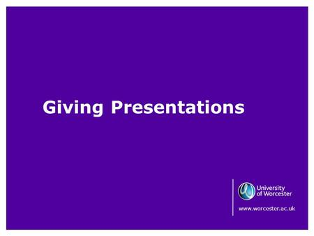Giving Presentations www.worcester.ac.uk. Giving Presentations It is common for Outreach Ambassadors to give presentations either about their own subject.