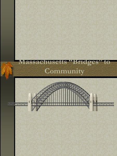 "Massachusetts ""Bridges"" to Community. Agenda  Project Overview  Who is eligible?  What is the process  Questions & Feedback."