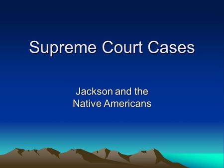 Supreme Court Cases Jackson and the Native Americans.