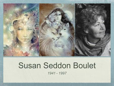 Susan Seddon Boulet 1941 - 1997. Susan Eleanor Seddon was born in Brazil in 1941, of English parents who had emigrated from South Africa. Susan's early.