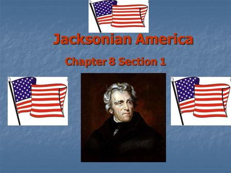 Jacksonian America Chapter 8 Section 1. A New Era in Politics Political system became more democratic Political system became more democratic Many states.