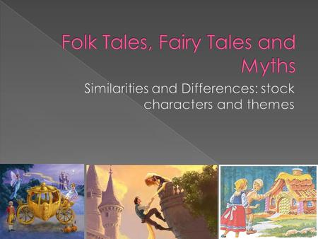  Were originally stories that were passed down orally.  Has no known author but eventually people wrote them down  Folk tales teach the reader something—a.