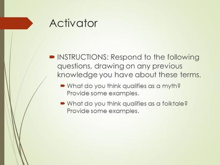 Activator  INSTRUCTIONS: Respond to the following questions, drawing on any previous knowledge you have about these terms.  What do you think qualifies.