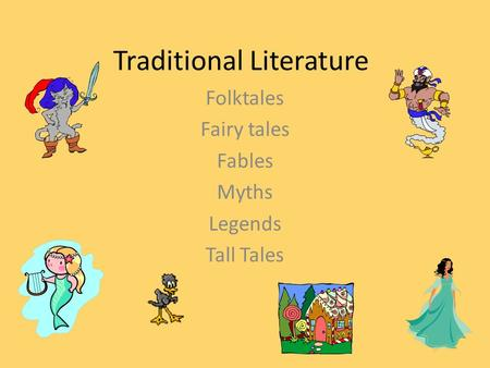 Traditional Literature Folktales Fairy tales Fables Myths Legends Tall Tales.