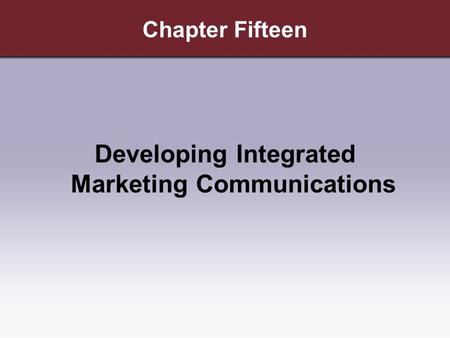 Chapter Fifteen Developing Integrated Marketing Communications.