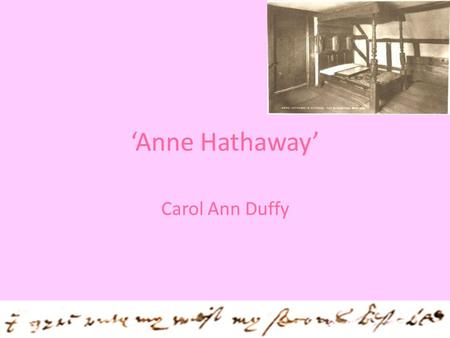 'Anne Hathaway' Carol Ann Duffy. Overview This poem, like 'Mrs Midas', comes from 'The World's Wife', Duffy's first themed collection of poems. In this.