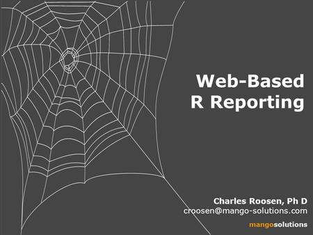 Web-Based R Reporting Charles Roosen, Ph D mangosolutions.