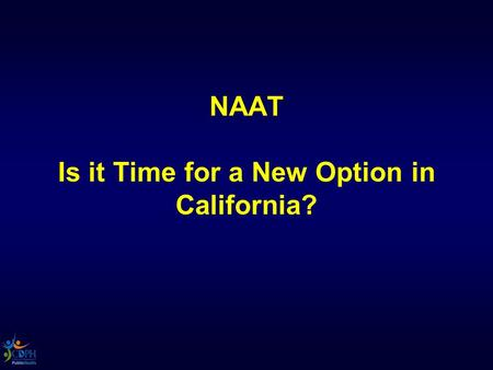 NAAT Is it Time for a New Option in California?. Background CDC 2009 guidelines recommend NAAT for each patient with suspected TB for whom the test result.