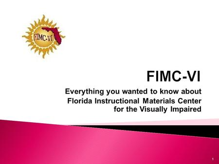 Everything you wanted to know about Florida Instructional Materials Center for the Visually Impaired 1.
