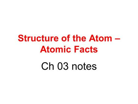 Structure of the Atom – Atomic Facts Ch 03 notes.
