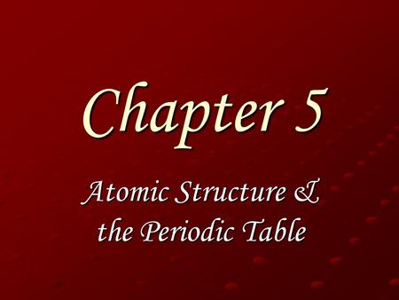 Chapter 5 Atomic Structure & the Periodic Table. Sec 1: Atoms Democritus was the first to suggest the idea of atoms. The modern idea of the atom started.