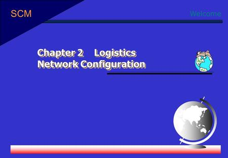 Welcome Chapter 2 Logistics Network Configuration SCM.