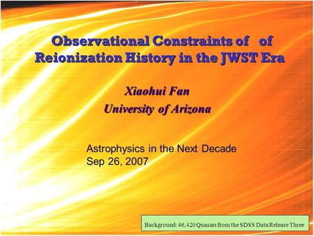 Observational Constraints of of Reionization History in the JWST Era Observational Constraints of of Reionization History in the JWST Era Xiaohui Fan University.