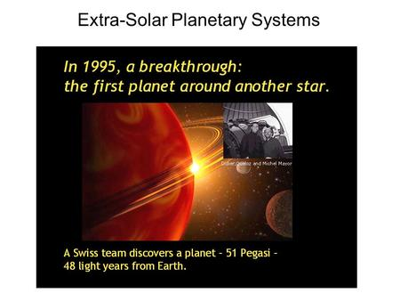 Extra-Solar Planetary Systems. Current Planet Count: 331 Stars with Planets: 282 Earthlike Planets: 0 Four of the five planets that orbit 55 Cancri.