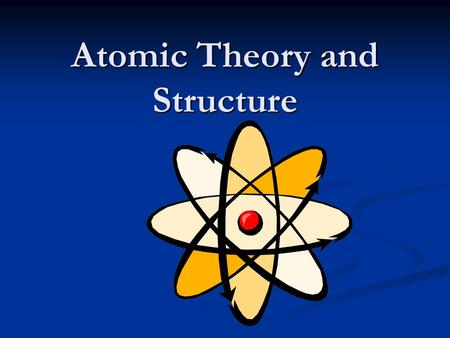 Atomic Theory and Structure. The Theory of the Atom _________ __, a Greek teacher in the 4th Century B.C., first suggested the idea of the atom. _________.