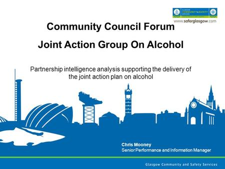Community Council Forum Joint Action Group On Alcohol Partnership intelligence analysis supporting the delivery of the joint action plan on alcohol Chris.