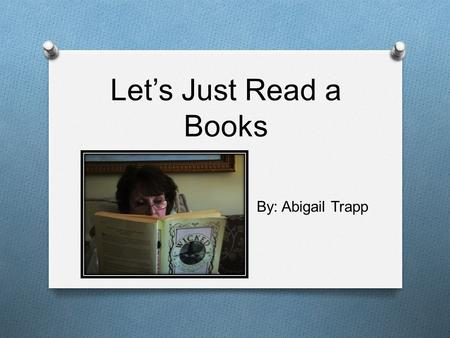 Let's Just Read a Books By: Abigail Trapp. Books are a design…