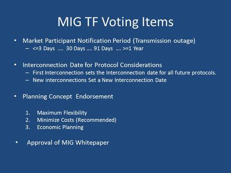 MIG TF Voting Items Market Participant Notification Period (Transmission outage) – =1 Year Interconnection Date for Protocol Considerations – First Interconnection.