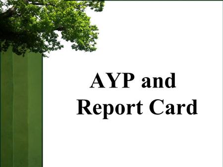 AYP and Report Card. AYP/RC –Understand the purpose and role of AYP in Oregon Assessments. –Understand the purpose and role of the Report Card in Oregon.