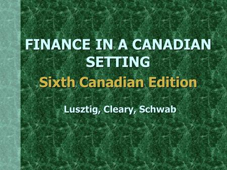 FINANCE IN A CANADIAN SETTING Sixth Canadian Edition Lusztig, Cleary, Schwab.