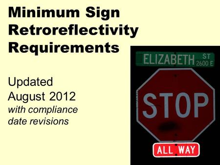 Minimum Sign Retroreflectivity Requirements Updated August 2012 with compliance date revisions.